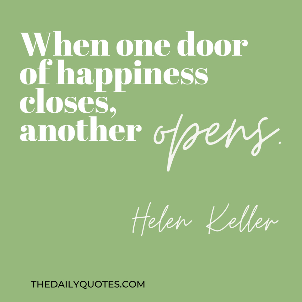 When one door of happiness closes, another one opens.