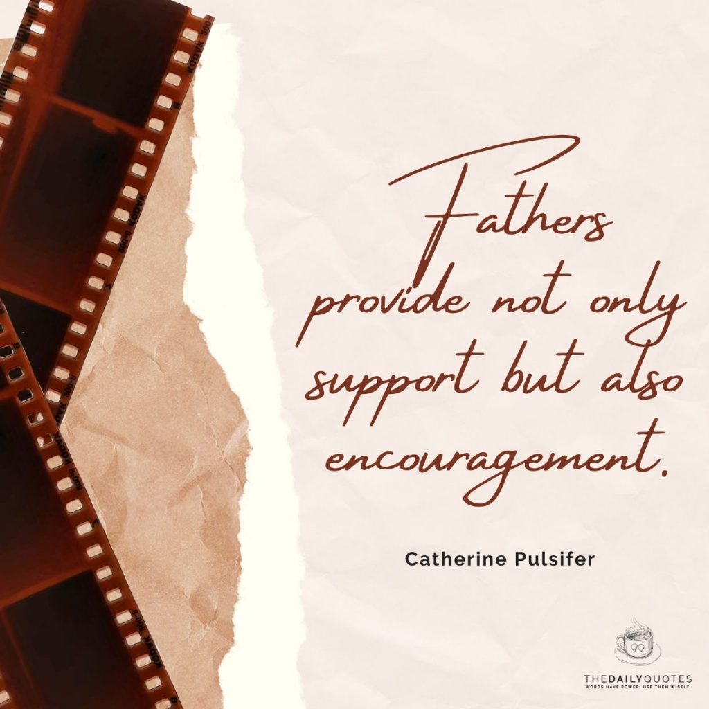 Fathers provide not only support but also encouragement.
