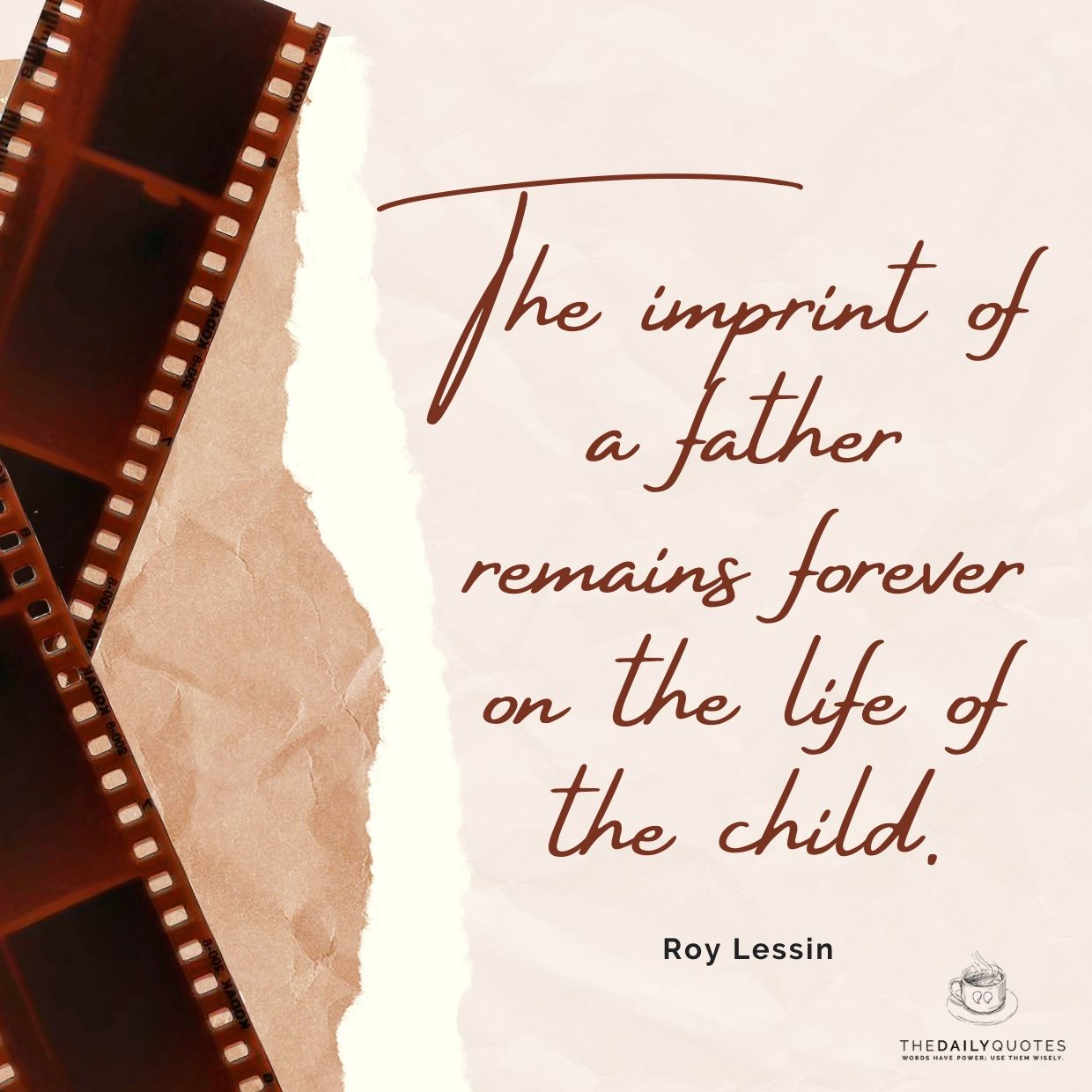 The imprint of a father remains forever on the life of the child.
