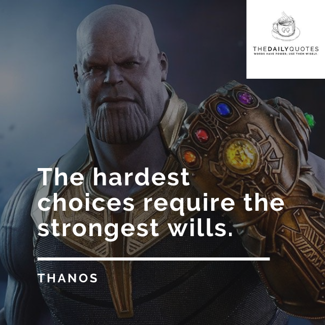 The hardest choices require the strongest wills.