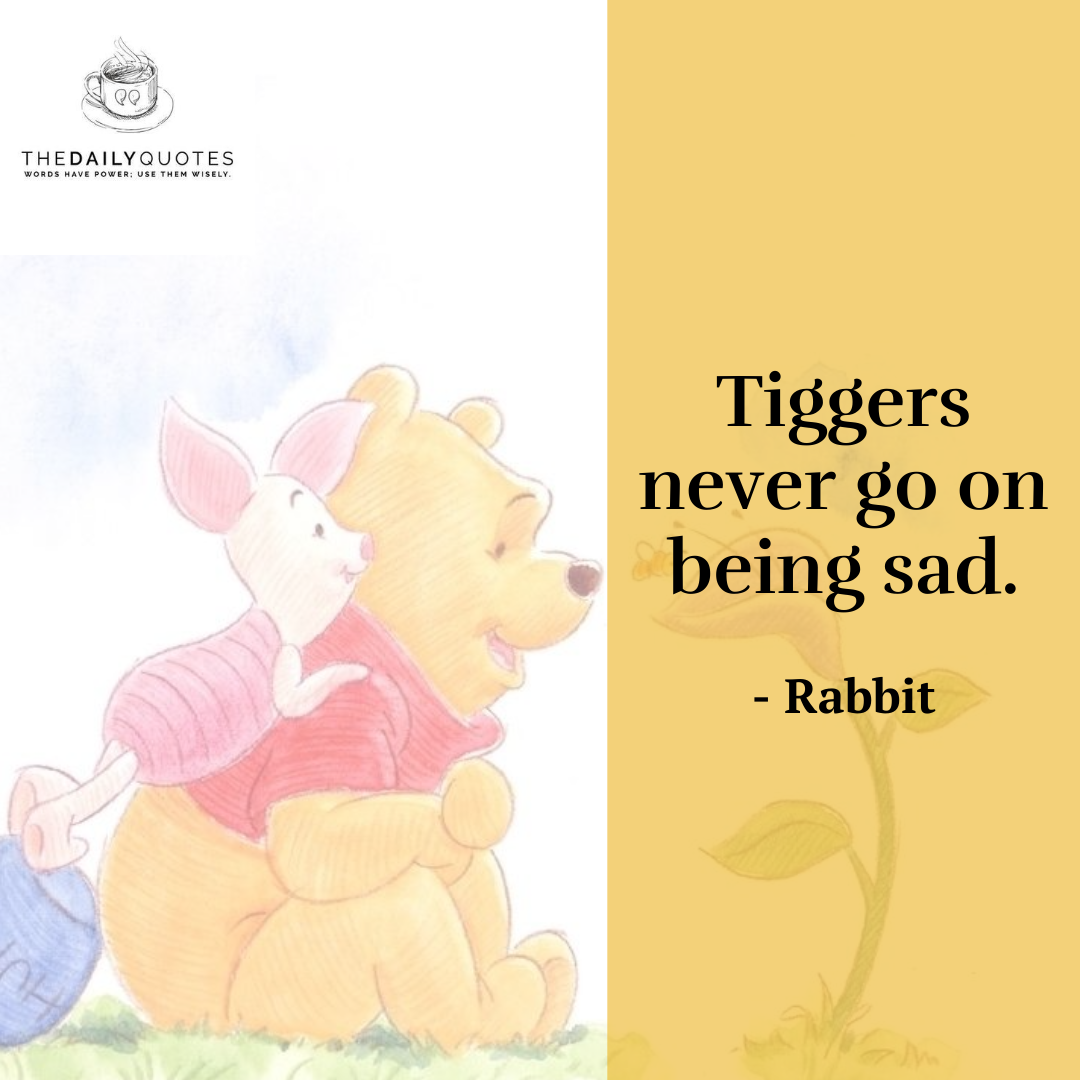 Tiggers never go on being sad.