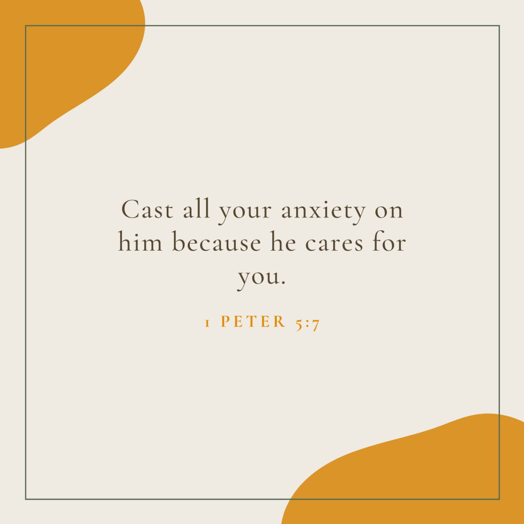 Cast all your anxiety on him because he cares for you.