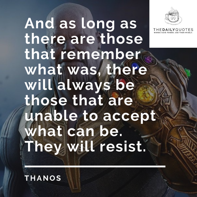 And as long as there are those that remember what was, there will always be those that are unable to accept what can be. They will resist.