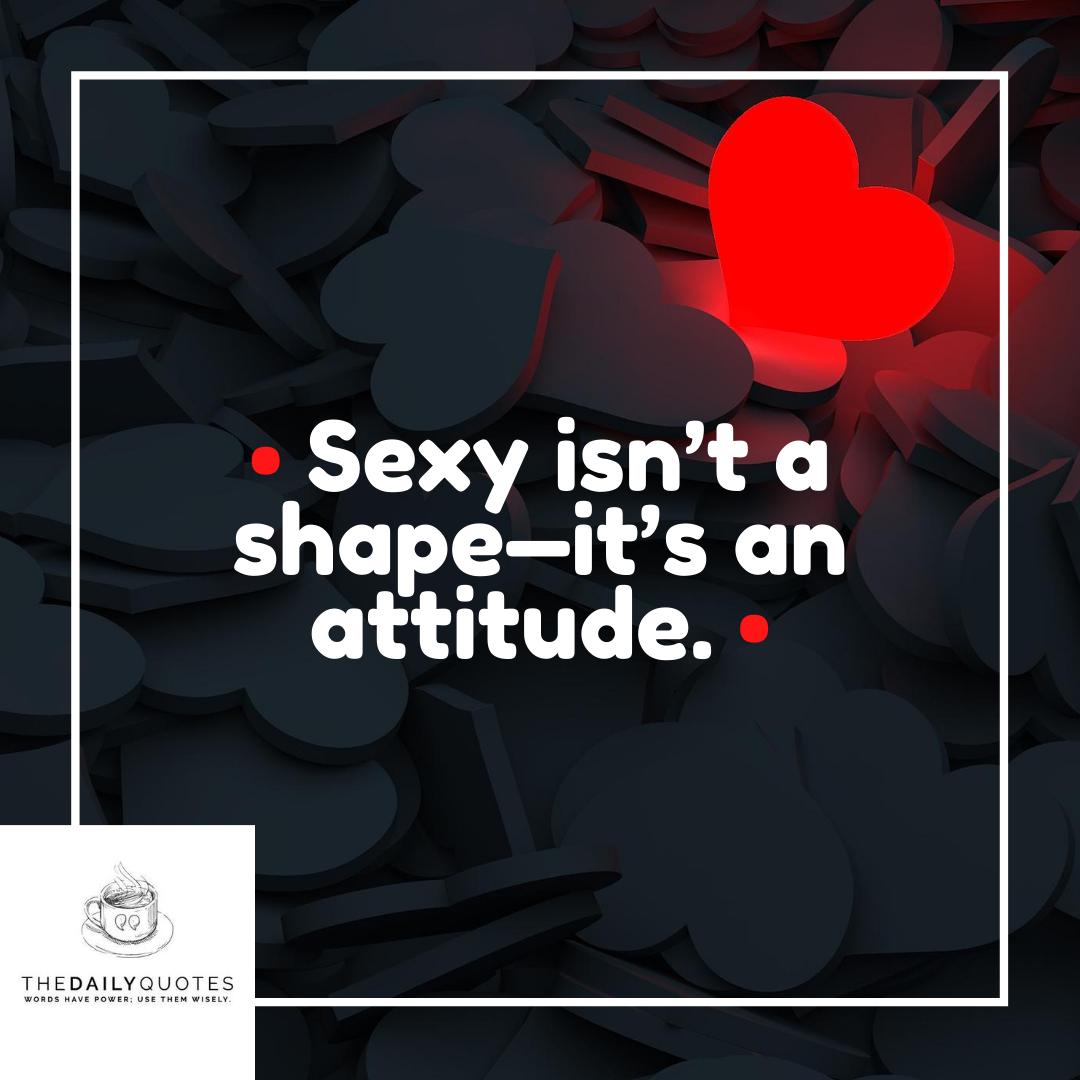 Sexy isn't a shape—it's an attitude.