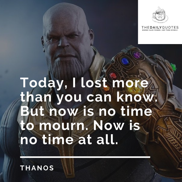 Today, I lost more than you can know. But now is no time to mourn. Now is no time at all.