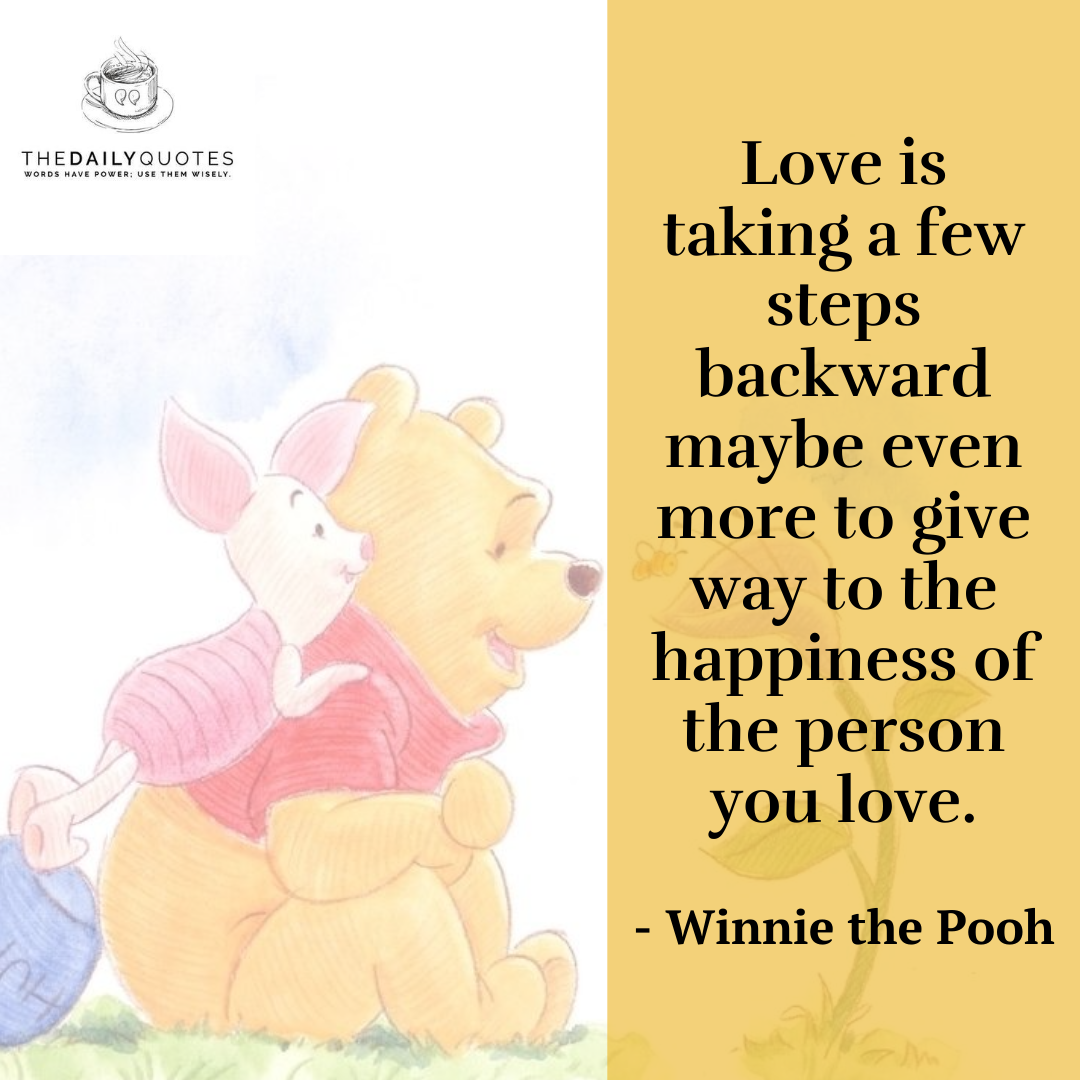 Love is taking a few steps backward maybe even more to give way to the happiness of the person you love.