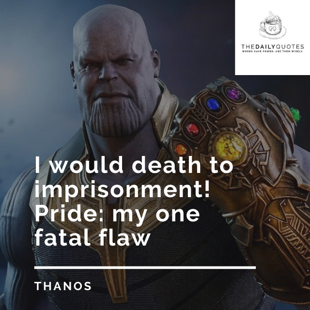 I would death to imprisonment! Pride: my one fatal flaw