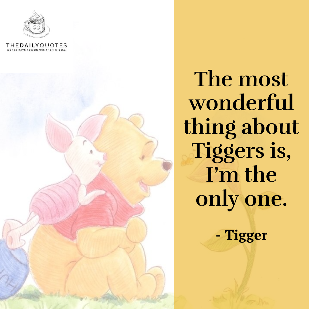 The most wonderful thing about Tiggers is, I'm the only one.