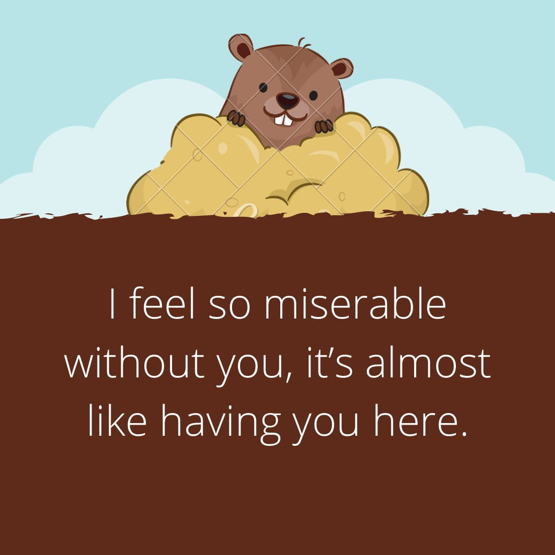 I feel so miserable without you, it's almost like having you here.