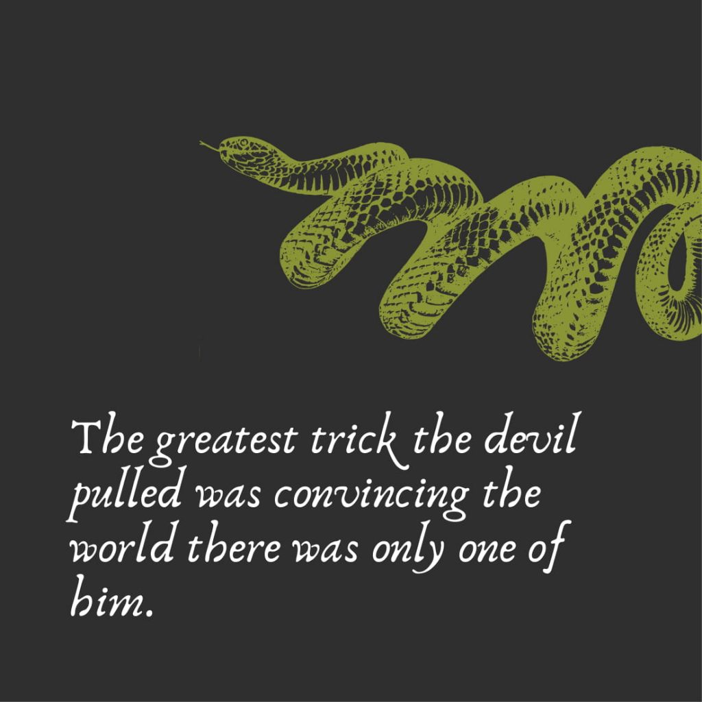 The greatest trick the devil pulled was convincing the world there was only one of him.