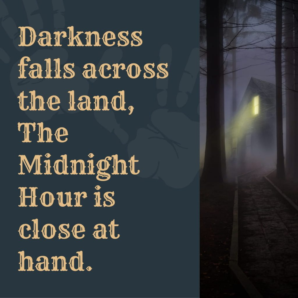 Darkness falls across the land, the midnight hour is close at hand.