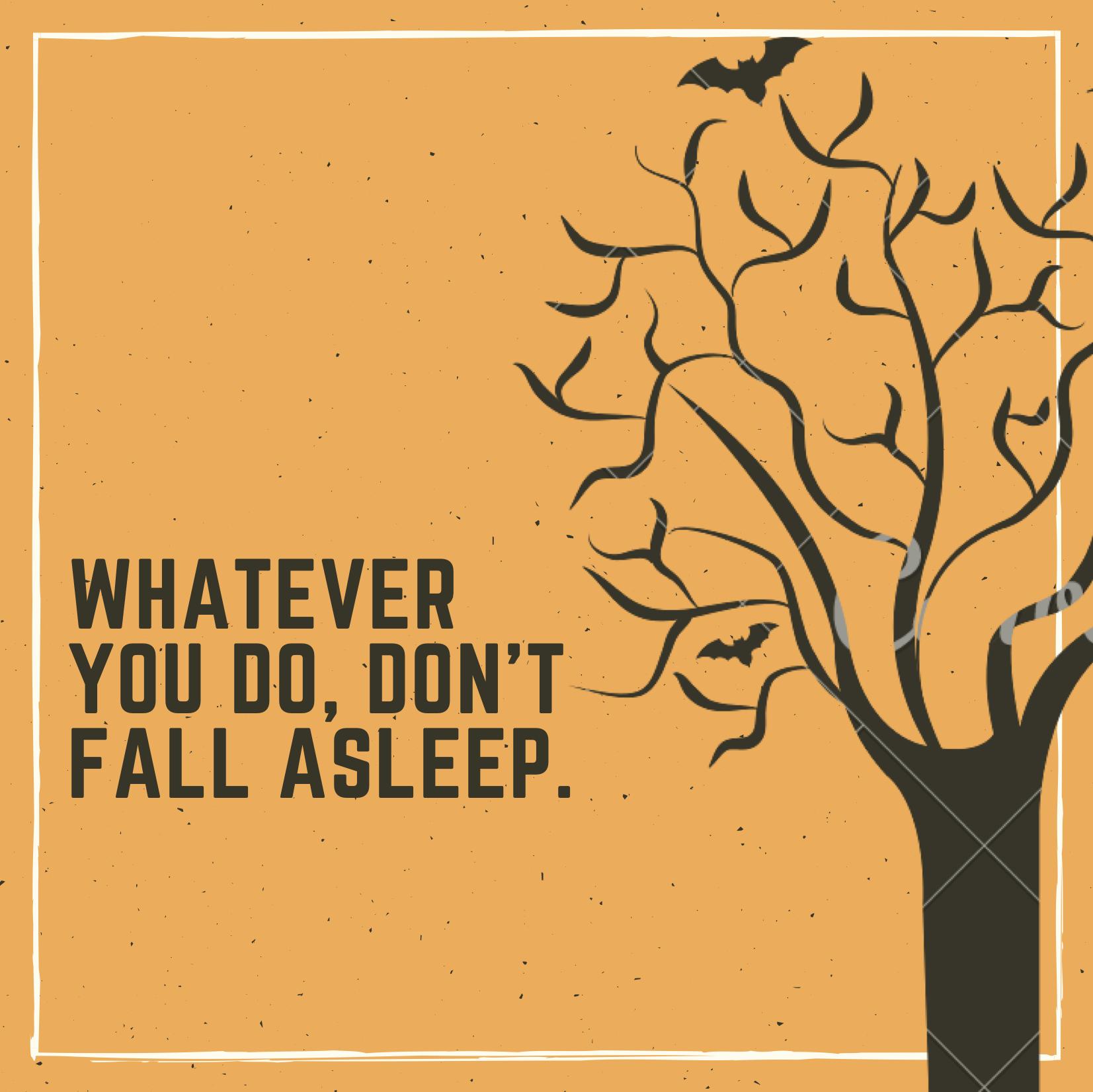 Whatever you do, don't fall asleep.