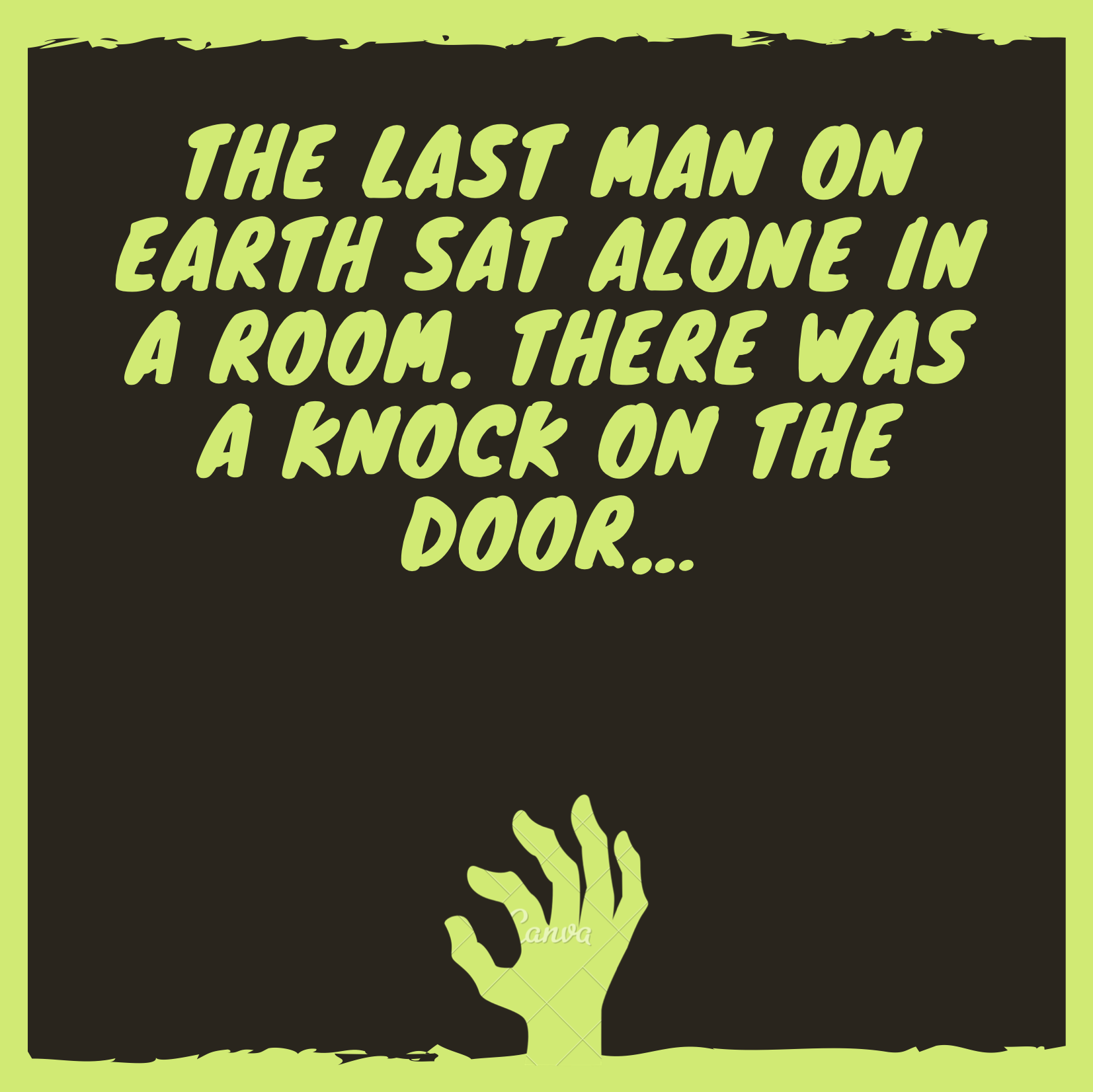 The last man on earth sat alone in a room. There was a knock on the door…