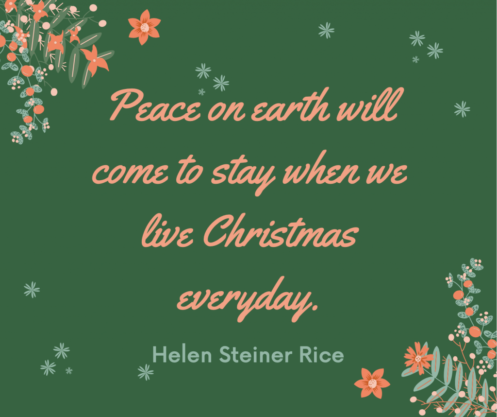 """Peace on earth will come to stay, When we live Christmas every day."""