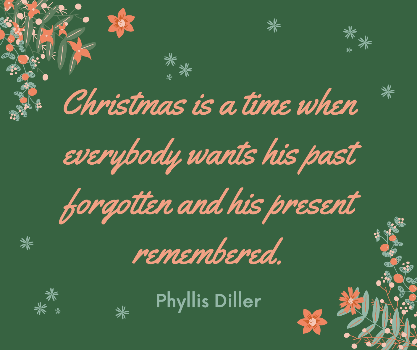 """""""Christmas is a time when everybody wants his past forgotten and his present remembered."""""""