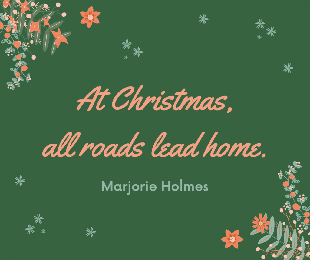 """At Christmas, all roads lead home."""