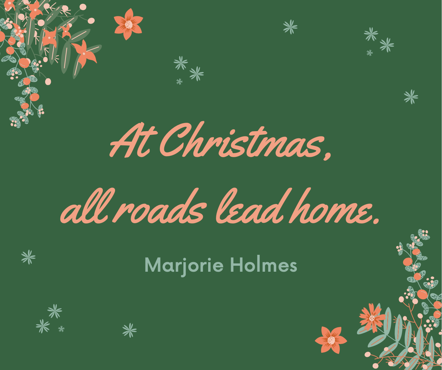 """""""At Christmas, all roads lead home."""""""