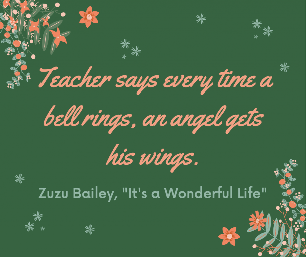 """Teacher says every time a bell rings, an angel gets his wings."""