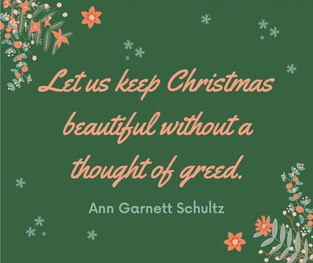 Let us keep Christmas beautiful without a thought of greed.