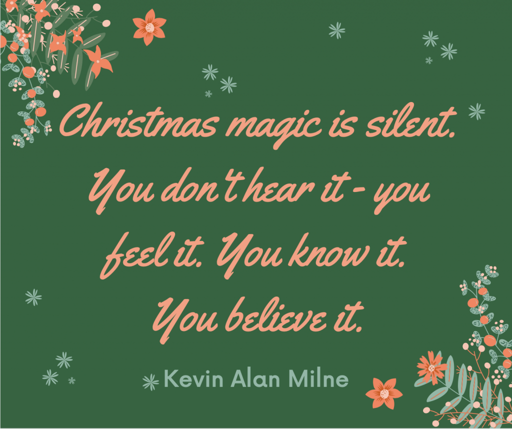 Christmas magic is silent. You don't hear it — you feel it. You know it. You believe it.