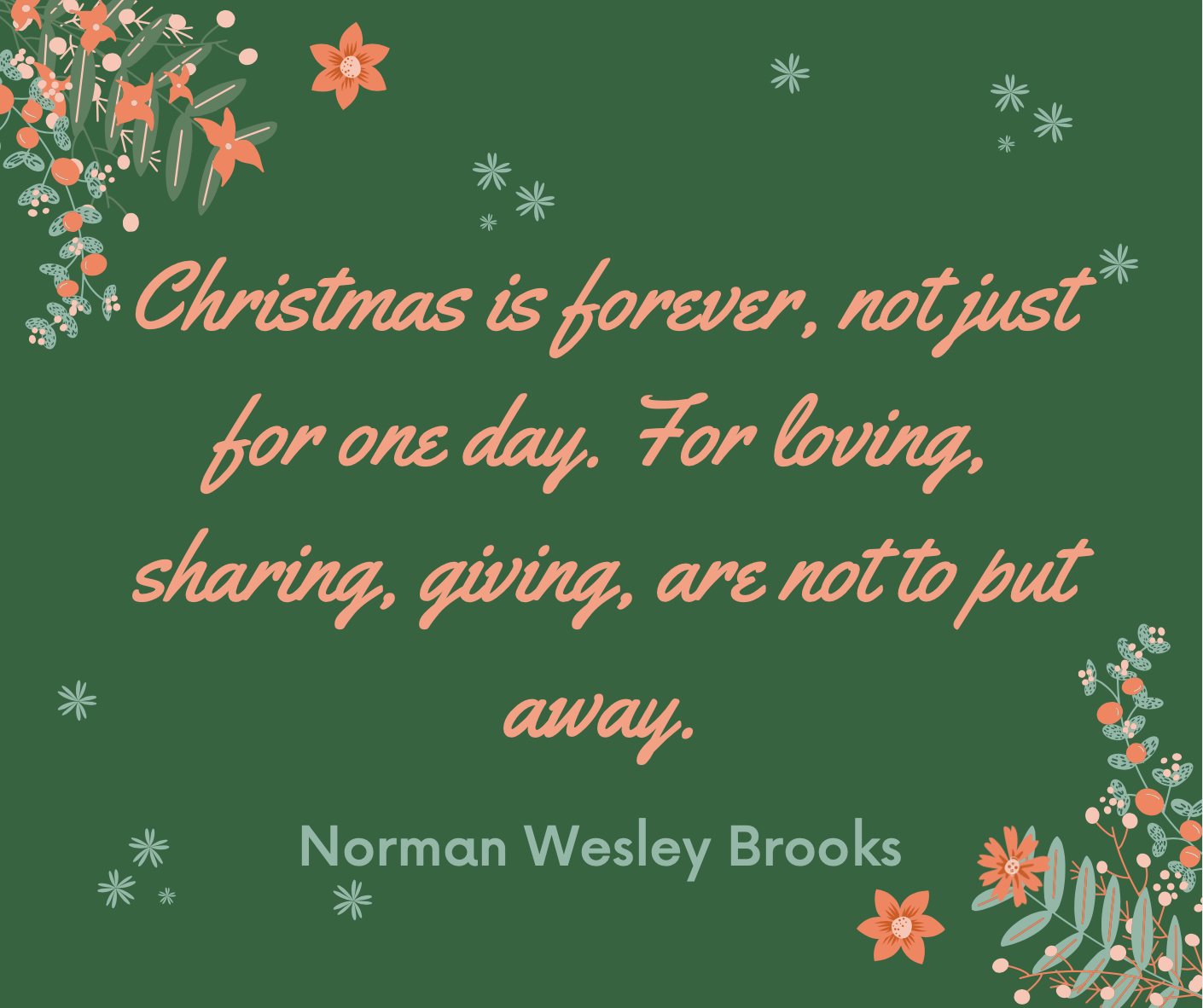 """""""Christmas is forever, not for just one day. For loving, sharing, giving, are not to put away."""""""