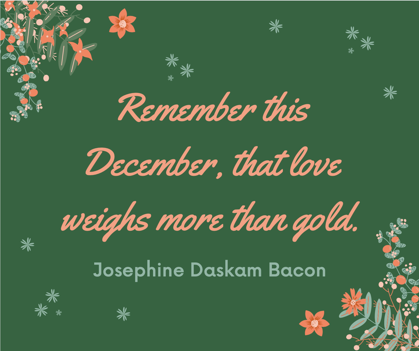 Remember this December, that love weighs more than gold.
