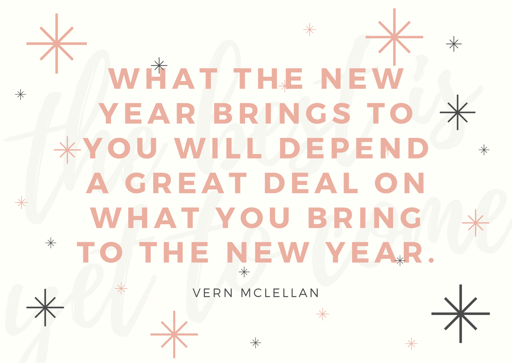 What the new year brings to you will depend a great deal on what you bring to the new year.