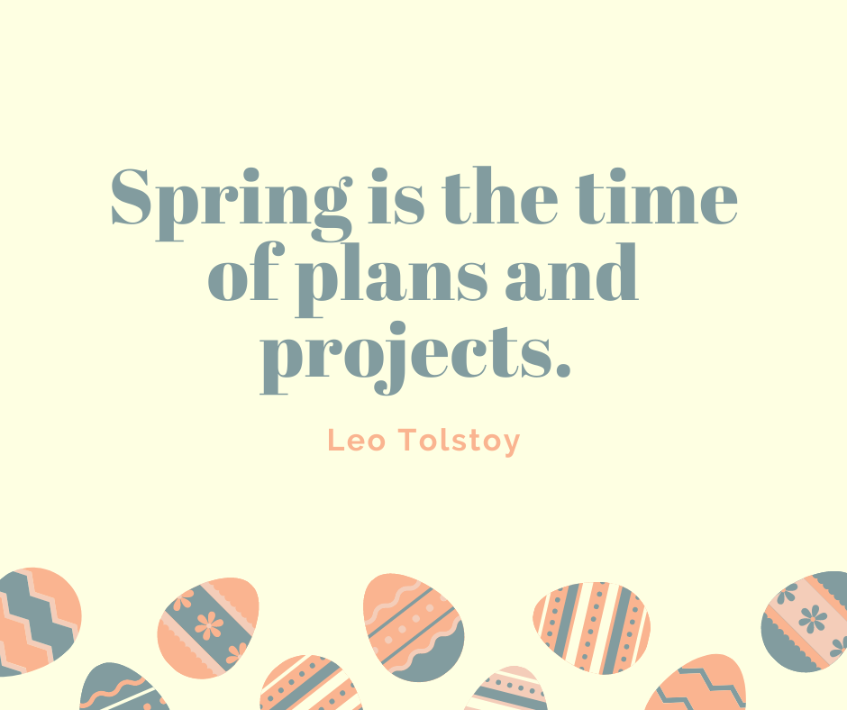 Spring is the time of plans and projects.