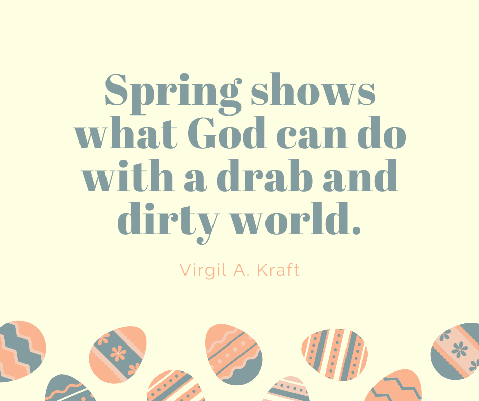 Spring shows what God can do with a drab and dirty world.