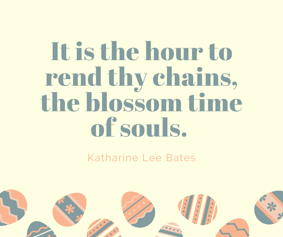 It is the hour to rend thy chains, the blossom time of souls.