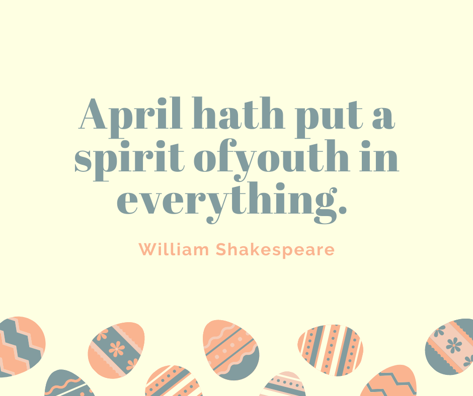 April hath put a spirit of youth in everything.