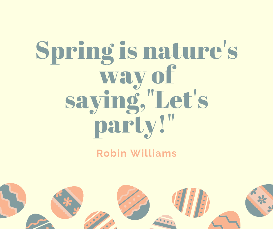 "Spring is nature's way of saying, ""Let's party!"""