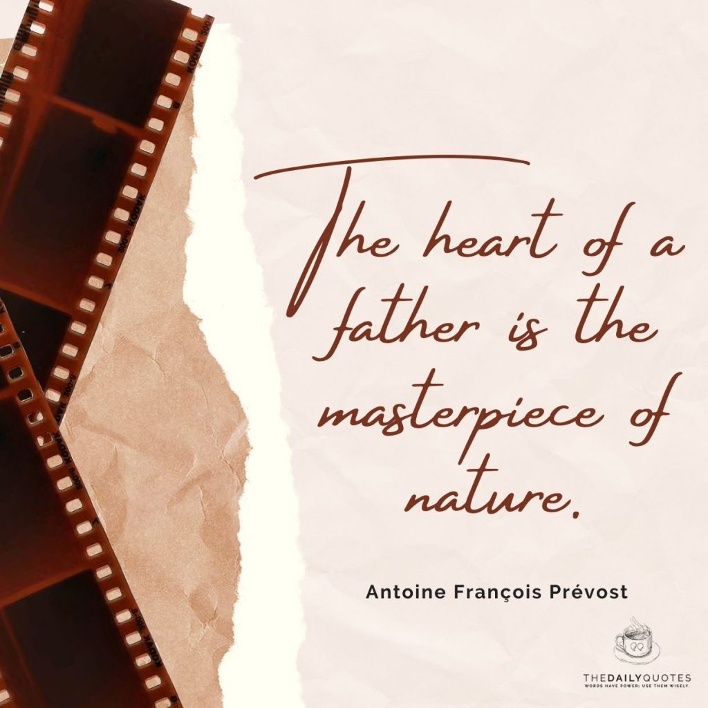 The heart of a father is the masterpiece of nature.
